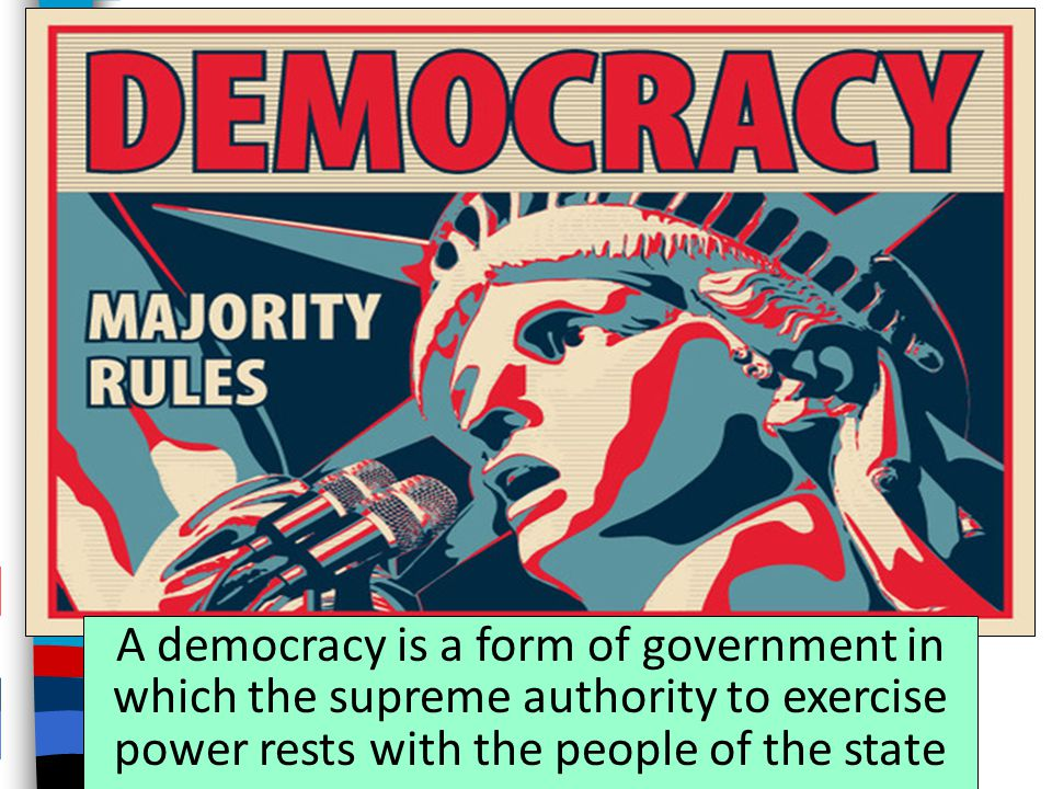 A democracy is a form of government in which the supreme authority to exercise power rests with the people of the state