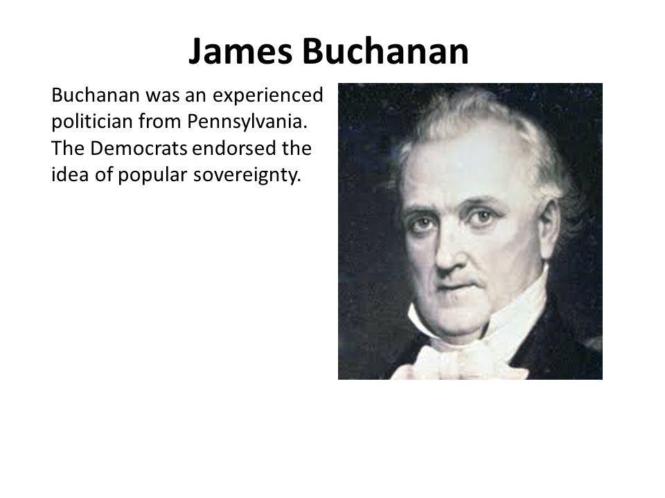 James Buchanan Buchanan was an experienced politician from Pennsylvania.