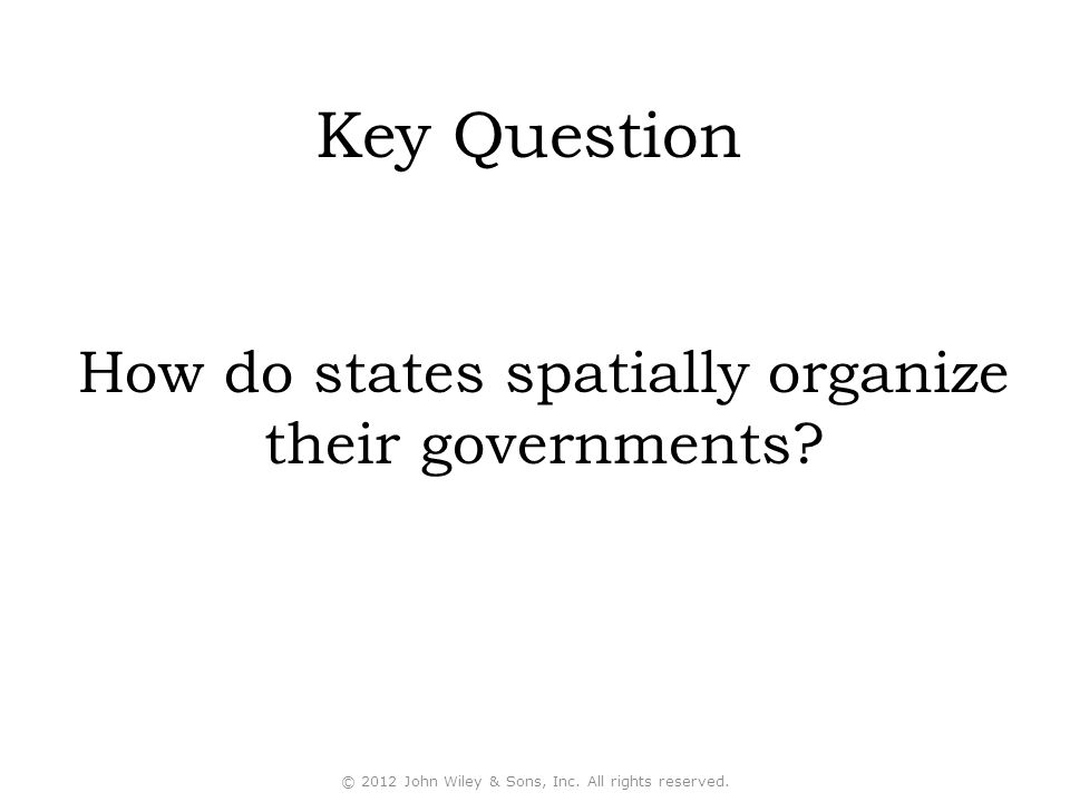 Key Question How do states spatially organize their governments