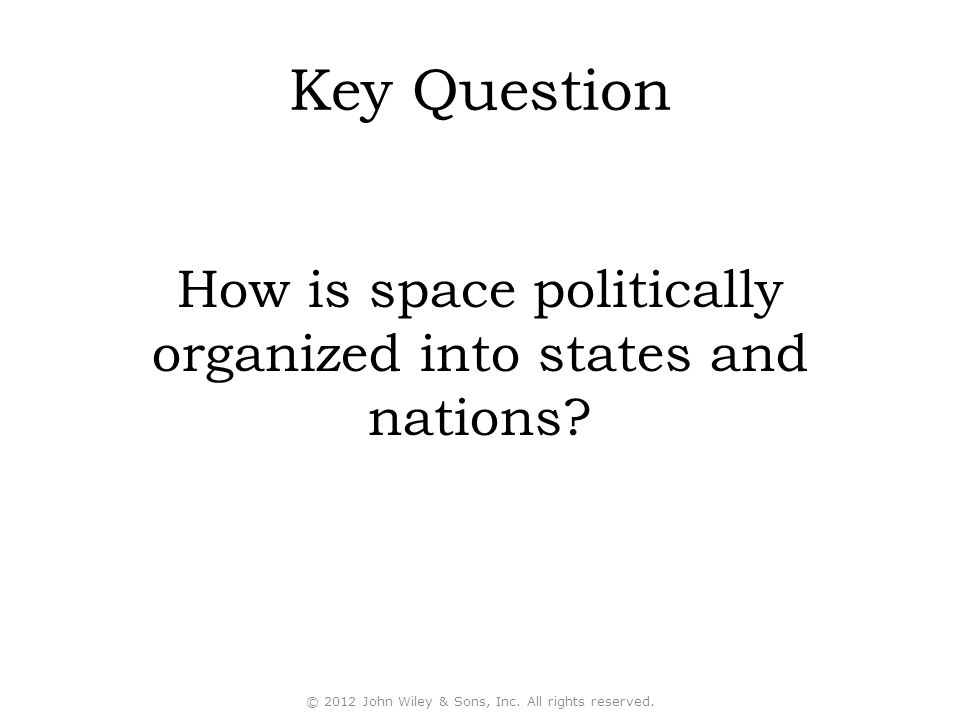 Key Question How is space politically organized into states and nations.