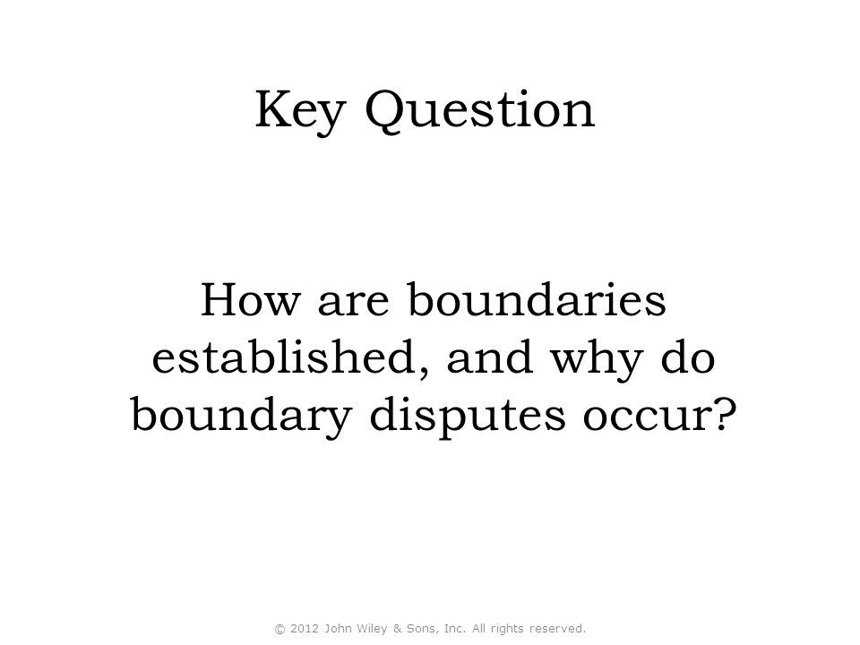 Key Question How are boundaries established, and why do boundary disputes occur © 2012 John Wiley & Sons, Inc. All rights reserved.