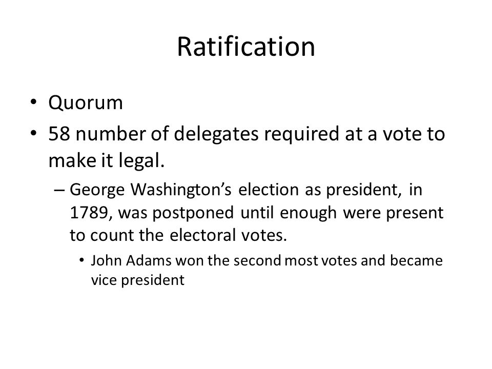 Ratification Quorum. 58 number of delegates required at a vote to make it legal.