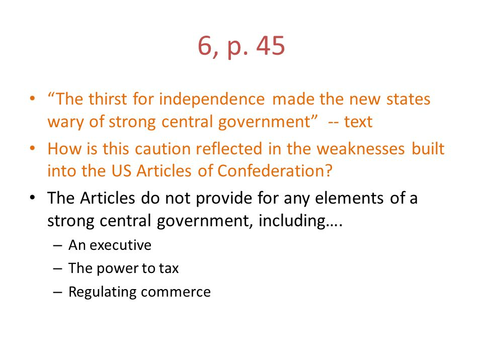 6, p. 45 The thirst for independence made the new states wary of strong central government -- text.