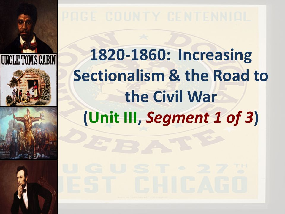 1820-1860: Increasing Sectionalism & the Road to the Civil War