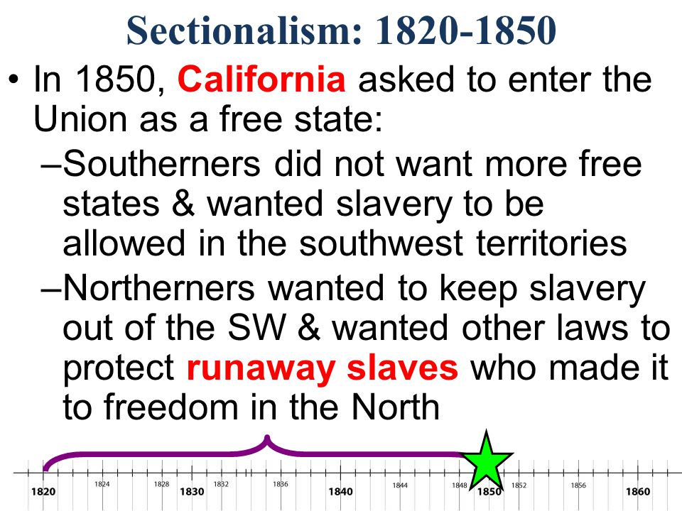 Sectionalism: 1820-1850 In 1850, California asked to enter the Union as a free state: