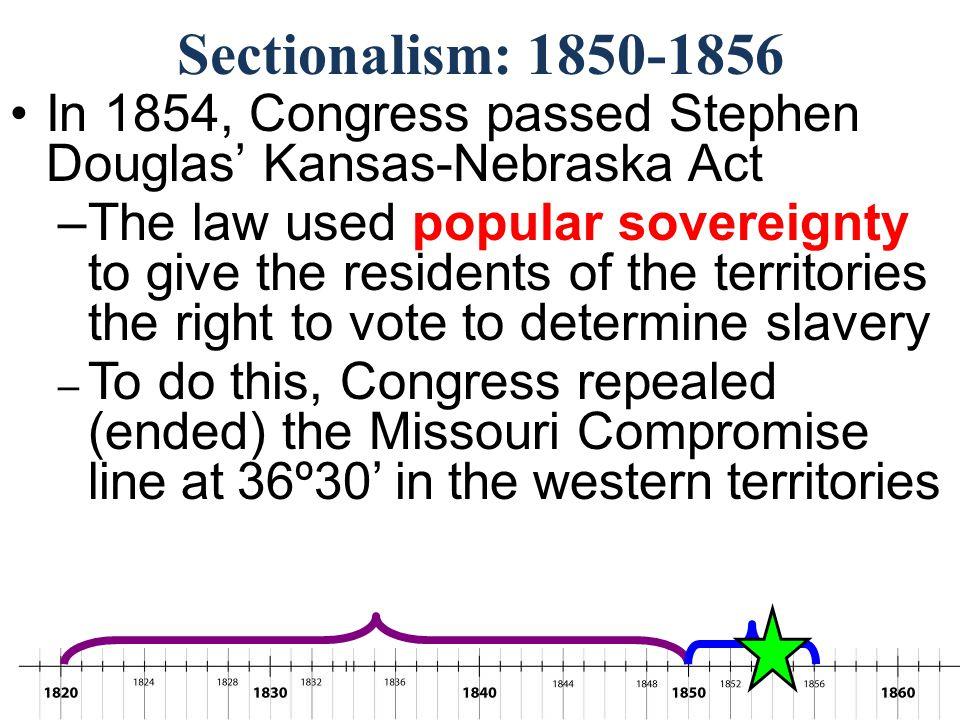 Sectionalism: 1850-1856 In 1854, Congress passed Stephen Douglas' Kansas-Nebraska Act.