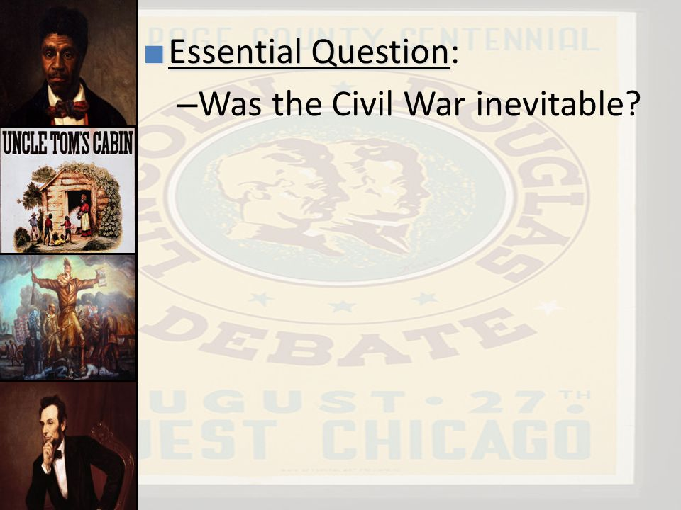 the inevitability of the civil war essay The irrepressible conflict: reasons for the inevitability of the american civil war this essay will argue that the american civil war was actually an inevitable.
