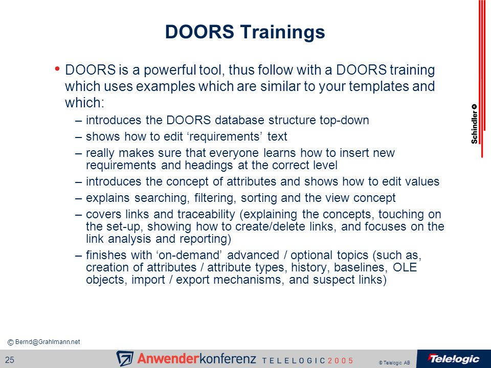 DOORS Trainings DOORS is a powerful tool, thus follow with a DOORS training which uses examples which are similar to your templates and which: