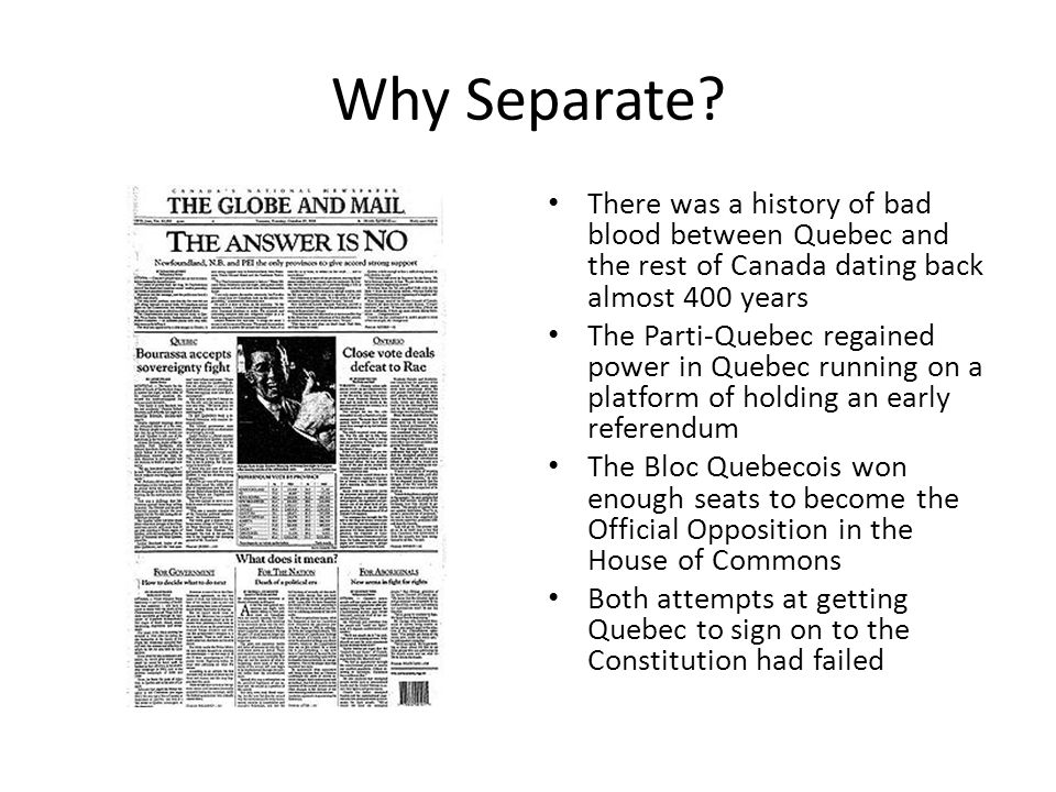 Why Separate There was a history of bad blood between Quebec and the rest of Canada dating back almost 400 years.