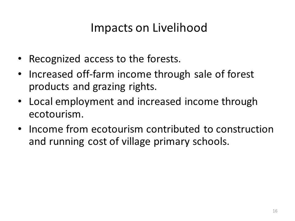 Impacts on Livelihood Recognized access to the forests.