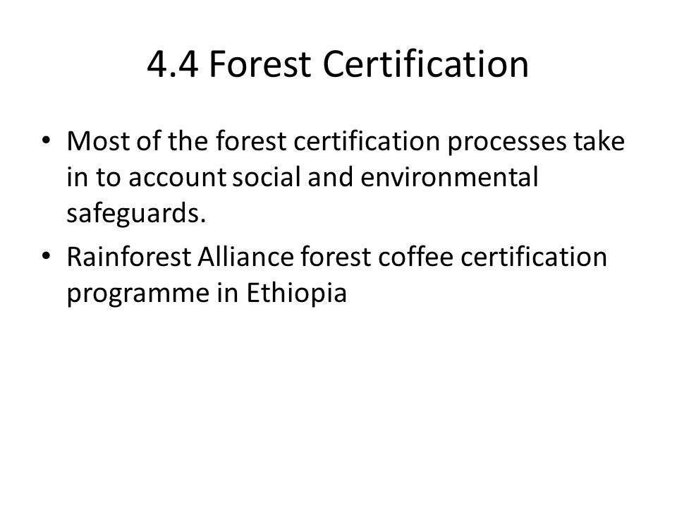 4.4 Forest Certification Most of the forest certification processes take in to account social and environmental safeguards.