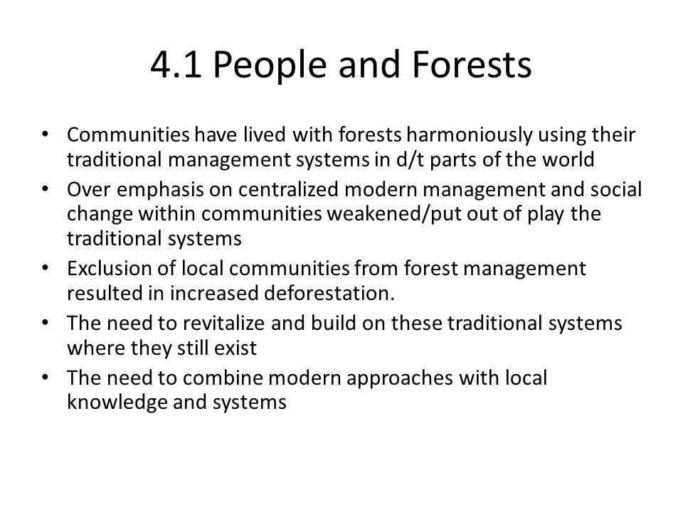 4.1 People and Forests Communities have lived with forests harmoniously using their traditional management systems in d/t parts of the world.