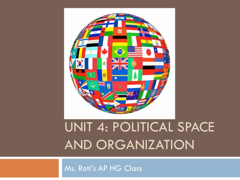 Unit 4: political space and organization