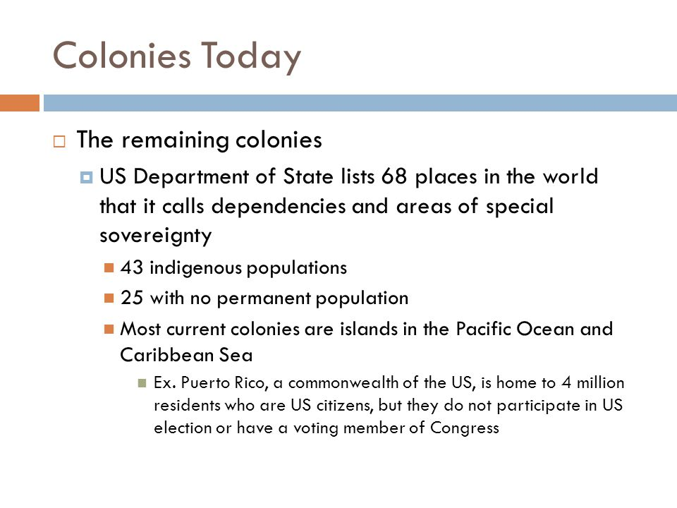 Colonies Today The remaining colonies