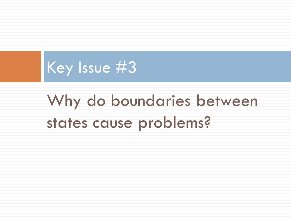Why do boundaries between states cause problems