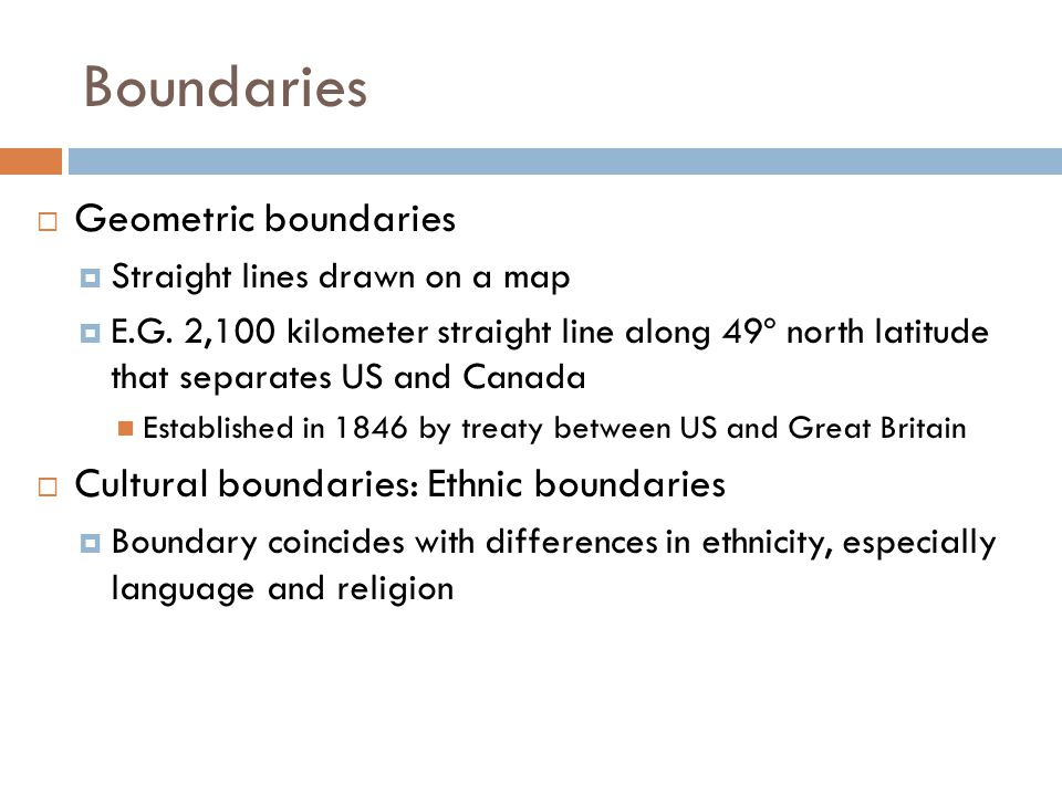 Boundaries Geometric boundaries Cultural boundaries: Ethnic boundaries