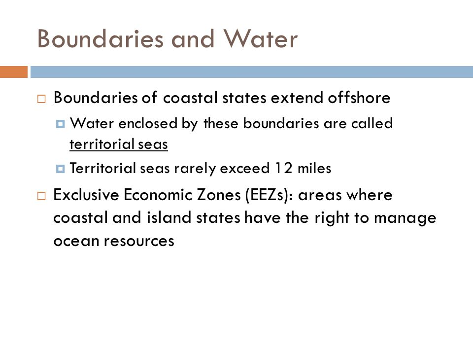 Boundaries and Water Boundaries of coastal states extend offshore