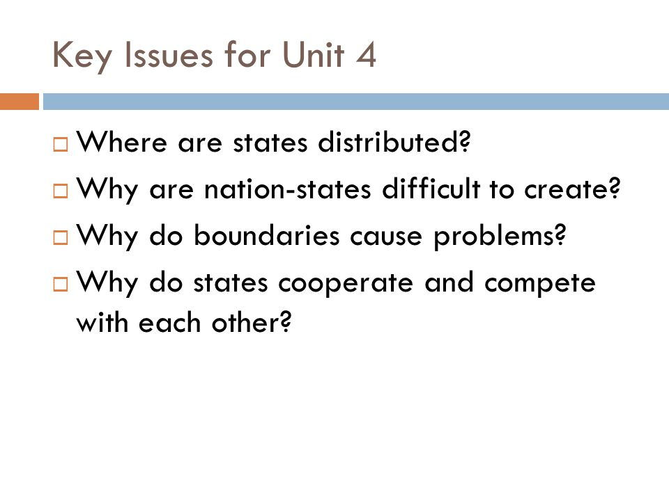 Key Issues for Unit 4 Where are states distributed