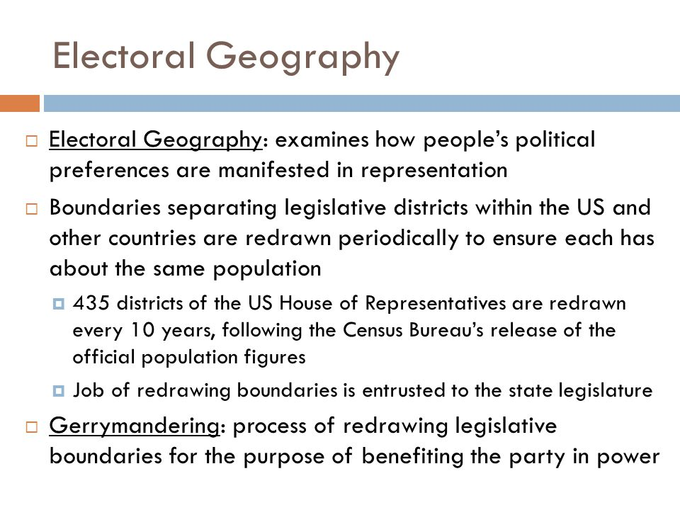 Electoral Geography Electoral Geography: examines how people's political preferences are manifested in representation.