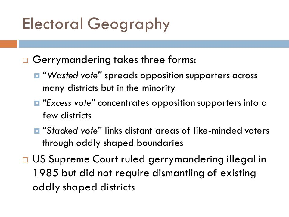Electoral Geography Gerrymandering takes three forms: