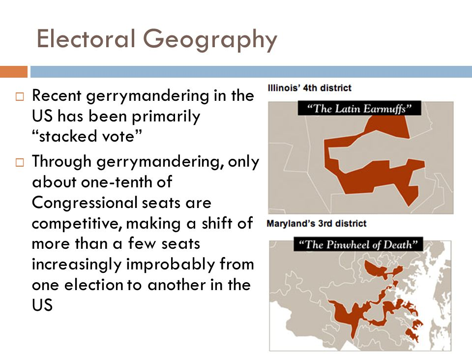 Electoral Geography Recent gerrymandering in the US has been primarily stacked vote