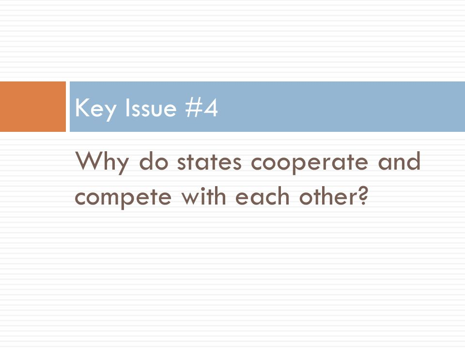 Why do states cooperate and compete with each other