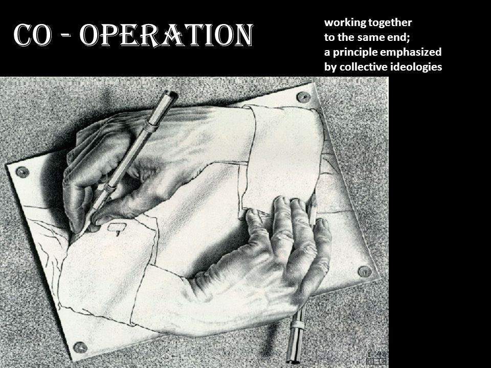 CO - OPERATION working together to the same end;