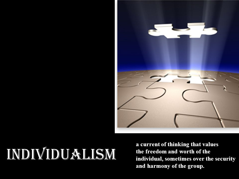 INDIVIDUALISM a current of thinking that values