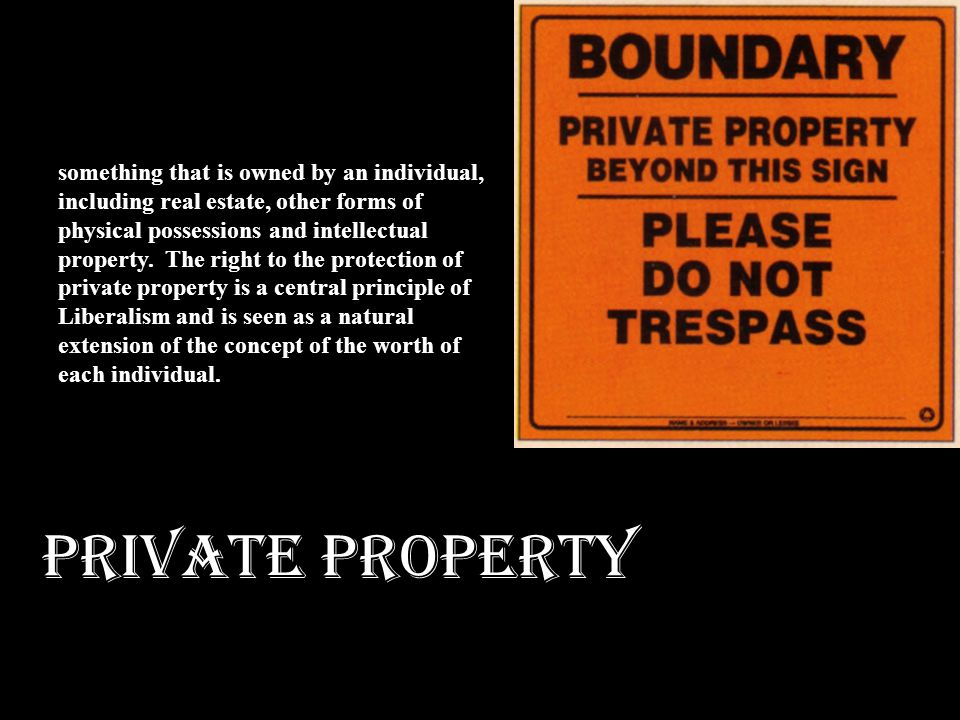 PRIVATE PROPERTY something that is owned by an individual,