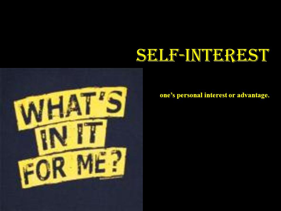 SELF-INTEREST one's personal interest or advantage.