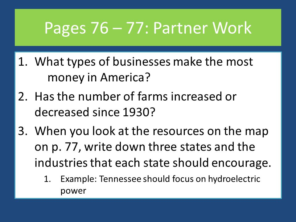 Pages 76 – 77: Partner Work What types of businesses make the most money in America Has the number of farms increased or decreased since 1930