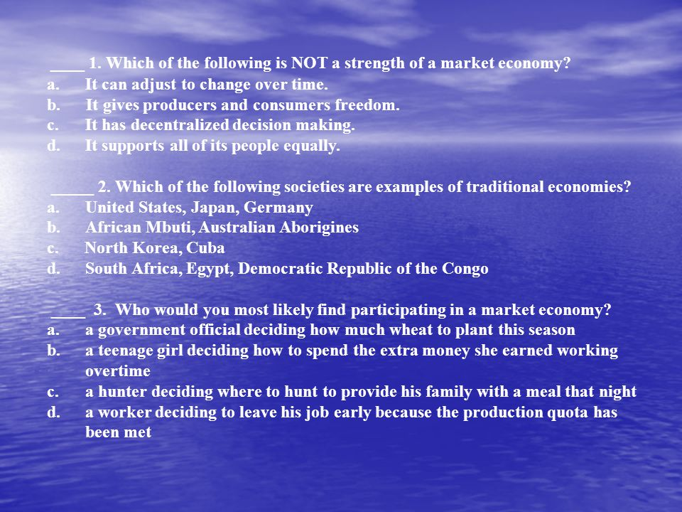 ____ 1. Which of the following is NOT a strength of a market economy