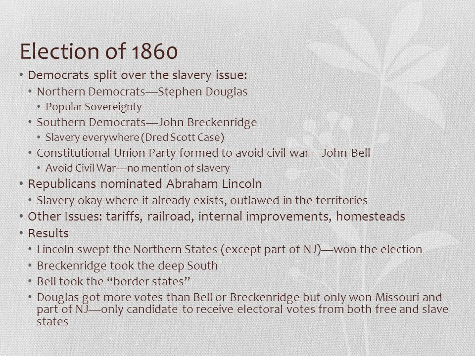 Election of 1860 Democrats split over the slavery issue: