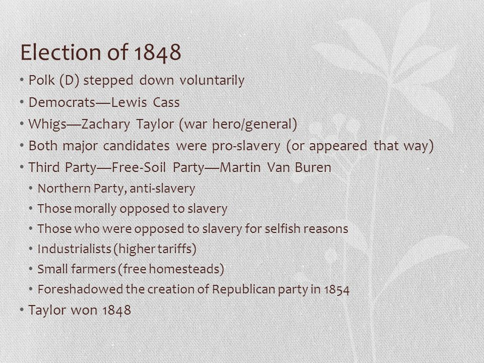 Election of 1848 Polk (D) stepped down voluntarily