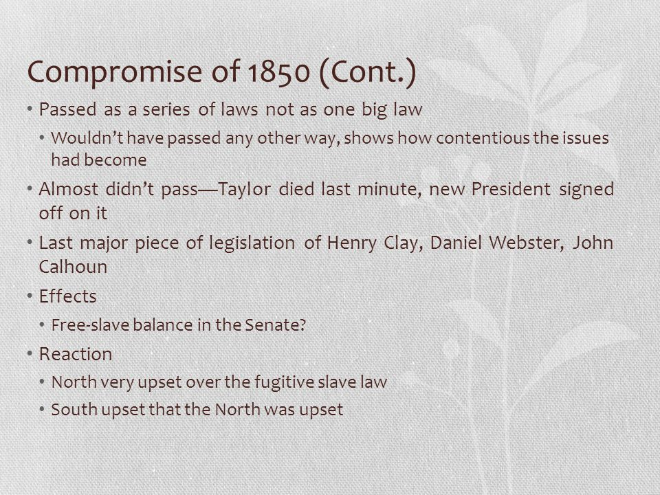Compromise of 1850 (Cont.) Passed as a series of laws not as one big law.