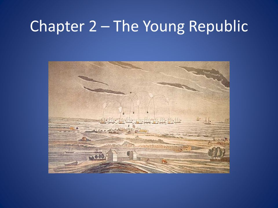 Chapter 2 – The Young Republic