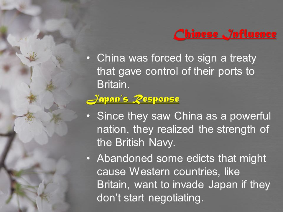 Chinese Influence China was forced to sign a treaty that gave control of their ports to Britain. Japan's Response.