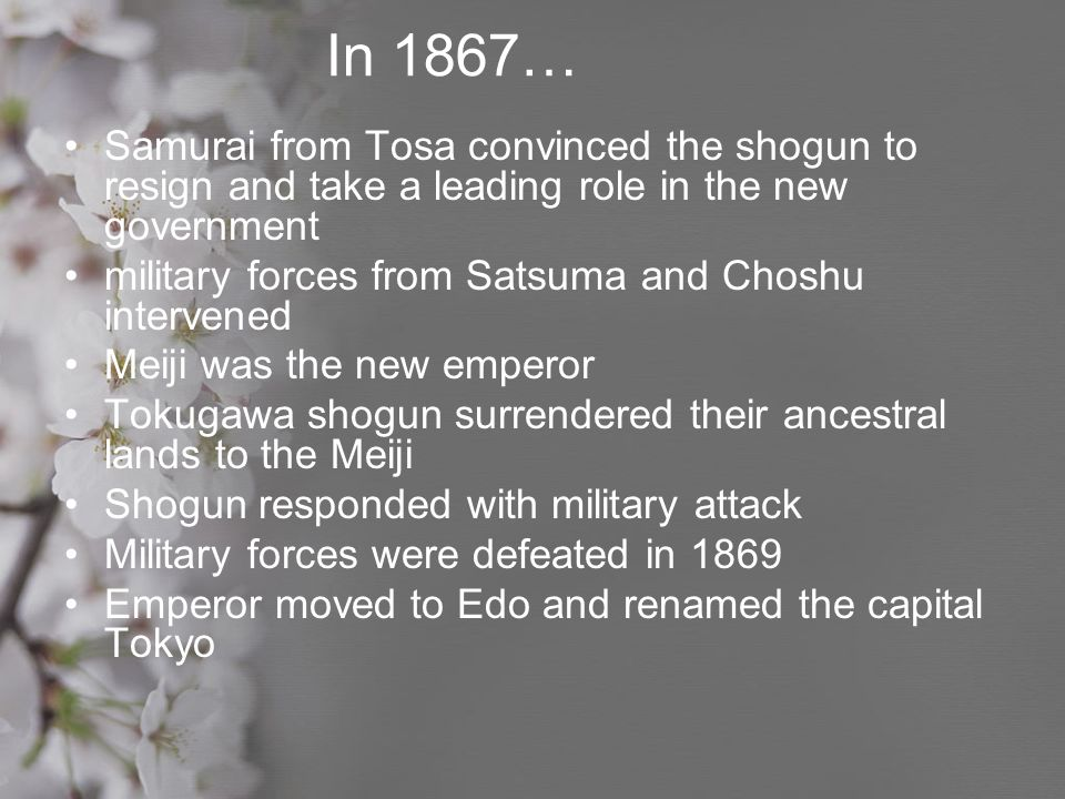 In 1867… Samurai from Tosa convinced the shogun to resign and take a leading role in the new government.