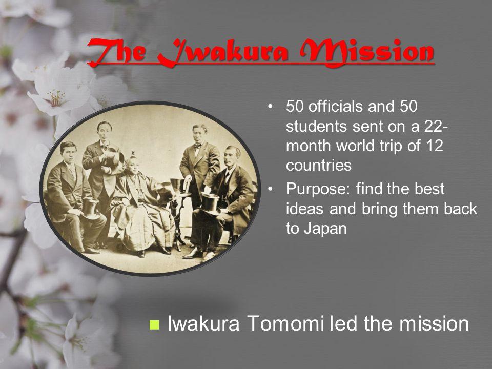 The Iwakura Mission Iwakura Tomomi led the mission