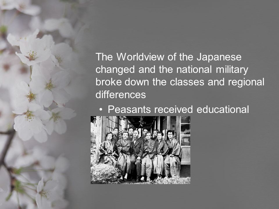 The Worldview of the Japanese changed and the national military broke down the classes and regional differences