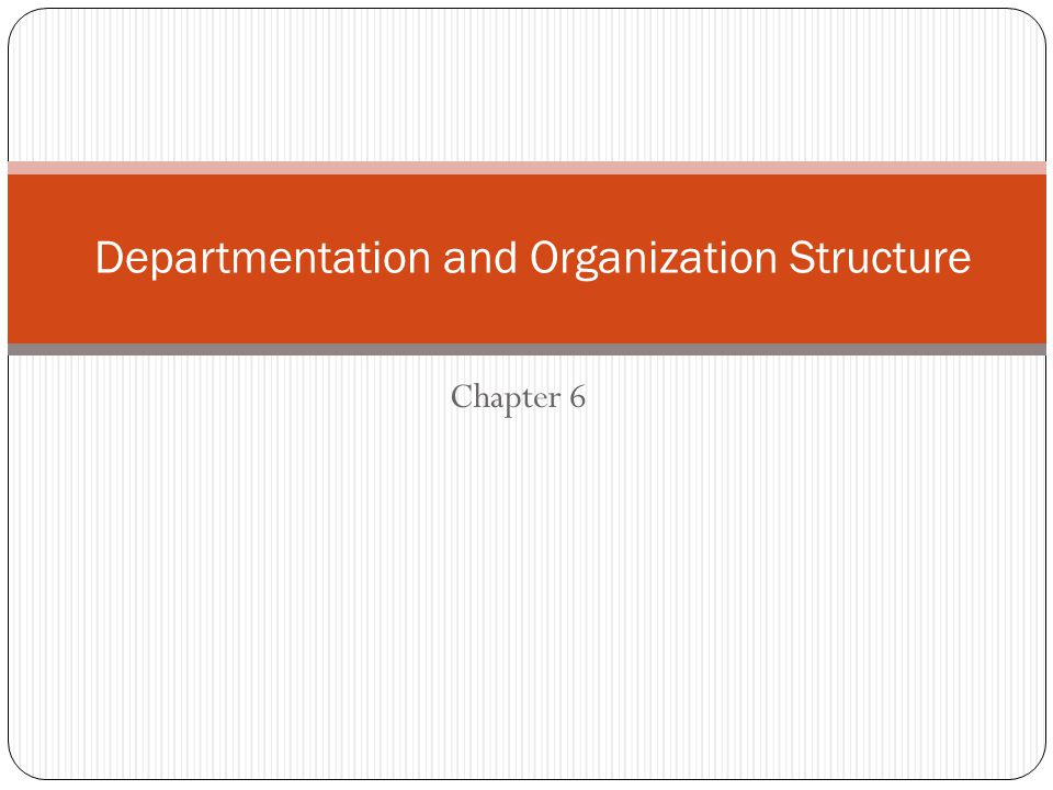Departmentation and Organization Structure