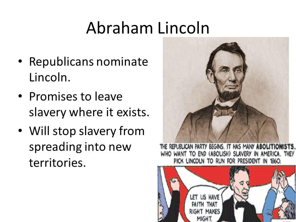 Abraham Lincoln Republicans nominate Lincoln.