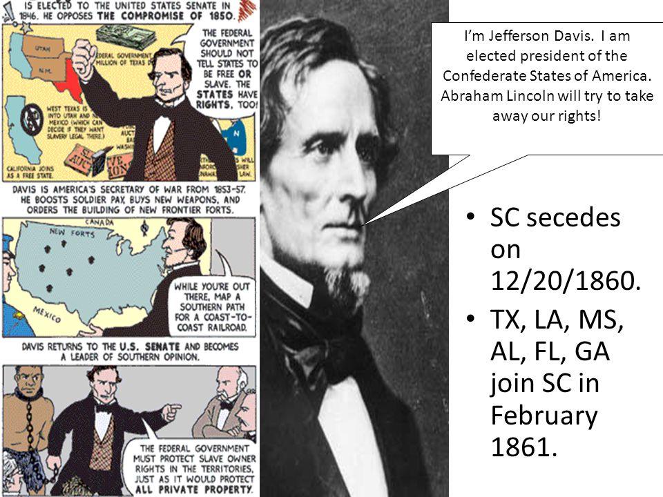 TX, LA, MS, AL, FL, GA join SC in February 1861.