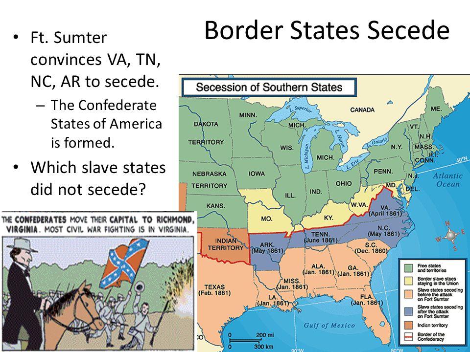 Border States Secede Ft. Sumter convinces VA, TN, NC, AR to secede.