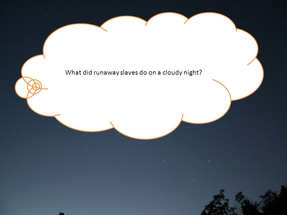 What did runaway slaves do on a cloudy night