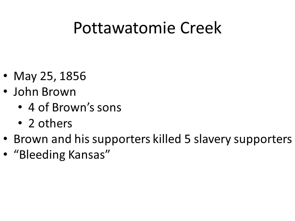 Pottawatomie Creek May 25, 1856 John Brown 4 of Brown's sons 2 others