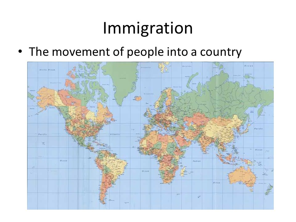 Immigration The movement of people into a country