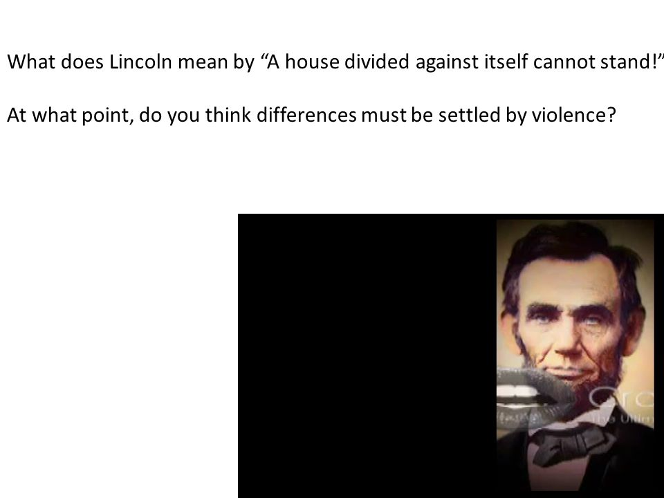 What does Lincoln mean by A house divided against itself cannot stand