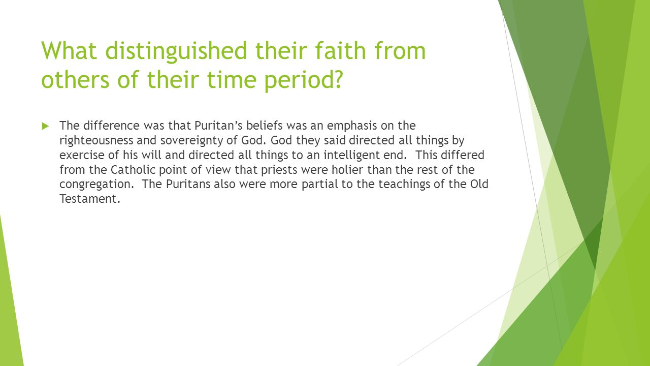 What distinguished their faith from others of their time period