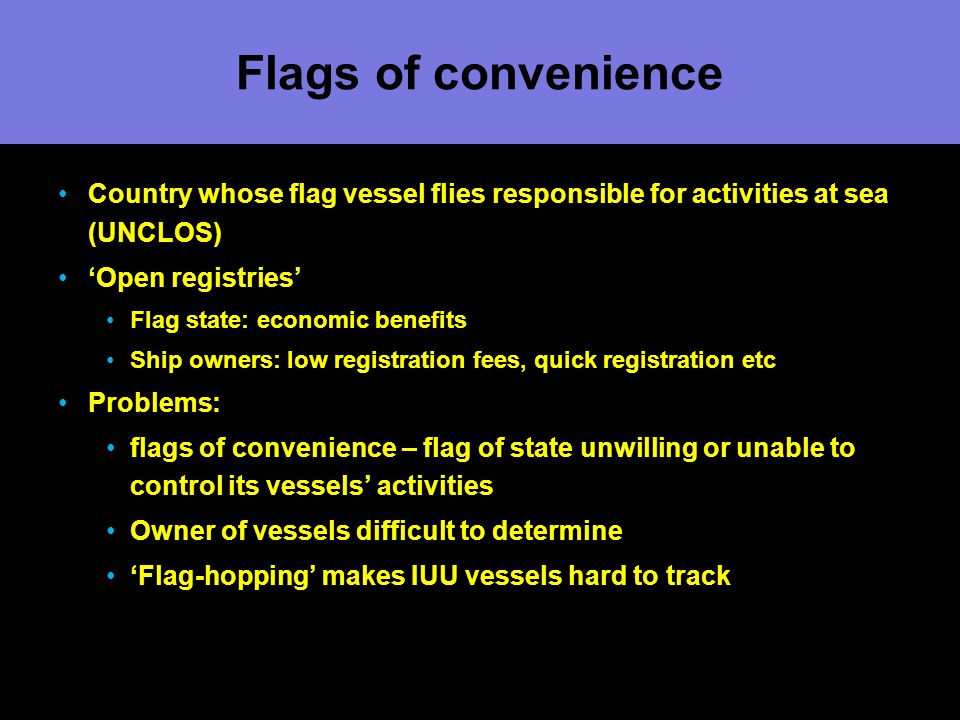 Flags of convenience Country whose flag vessel flies responsible for activities at sea (UNCLOS) 'Open registries'